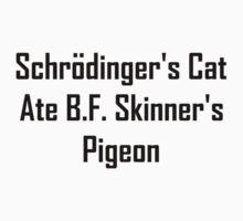 Schrodinger's Cat Ate B.F. Skinner's Pigeon T-Shirt