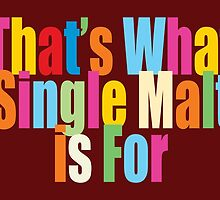 That's What Single Malt is For by Lisa Rotenberg