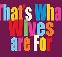 That's What Wives are For by Lisa Rotenberg