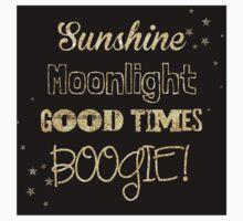 Sunshine, Moonlight, Good times, BOOGIE! Kids Clothes