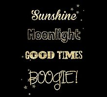 Sunshine, Moonlight, Good times, BOOGIE! by LaurasLovelies