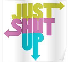 Just shut up Poster
