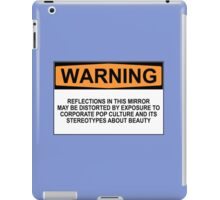 WARNING: REFLECTIONS IN THIS MIRROR MAY BE DISTORTED BY EXPOSURE TO CORPORATE POP CULTURE AND ITS STEREOTYPES ABOUT BEAUTY iPad Case/Skin
