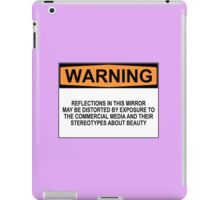 WARNING: REFLECTIONS IN THIS MIRROR MAY BE DISTORTED BY EXPOSURE TO THE COMMERCIAL MEDIA AND THEIR STEREOTYPES ABOUT BEAUTY iPad Case/Skin