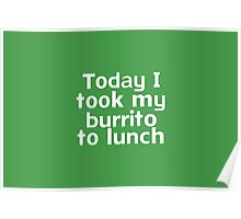 Today I took my burrito to lunch Poster
