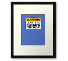WARNING: SUBJECT TO SPONTANEOUS OUTBURSTS OF GEEK SPEAK Framed Print