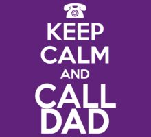 KEEP CALM and CALL DAD by TwigBean