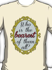 Who's the BEAREST of them all? T-Shirt