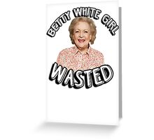 Betty White girl wasted Greeting Card