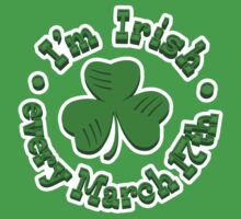 I'm Irish every March 17th by AAA-Ace