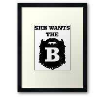 She Wants The B Framed Print