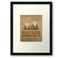Haters Gonna Hate Statler and Waldorf Muppet Humor Framed Print