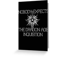 Nobody expects the Dragon Age Inquisition! Greeting Card