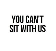 You Can't Sit With Us by 5sosLex