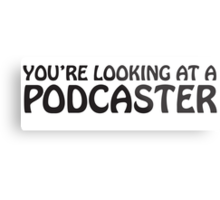 You're looking at a podcaster (black) Metal Print