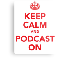 Keep Calm and Podcast On (red) Metal Print