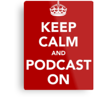 Keep Calm and Podcast on (white) Metal Print