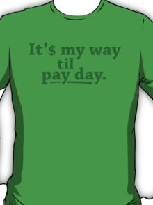 It's My Way Til Pay Day T-Shirt