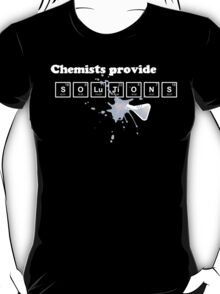 Chemists Provide Solutions T-Shirt