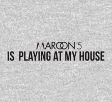 Maroon5 is playing at my house by TotalPotencia