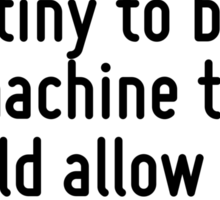 I have always felt it is my destiny to build a machine that would allow man to fly. Sticker