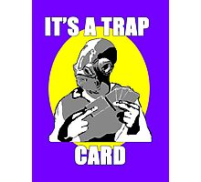 It's A Trap Card Photographic Print