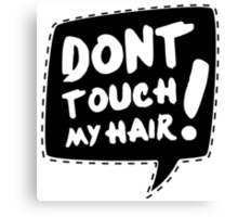 Don´t touch my hair Canvas Print