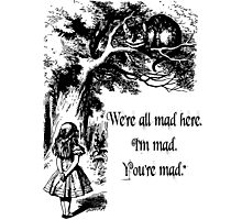 """Alice in Wonderland """"We're all mad here. I'm mad. You're mad."""" T Shirt Photographic Print"""