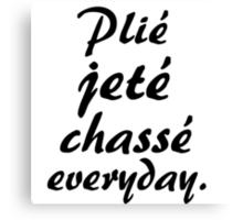 PLIE JETE CHASSE EVERYDAY Canvas Print