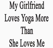 My Girlfriend Loves Yoga More Than She Loves Me  by supernova23
