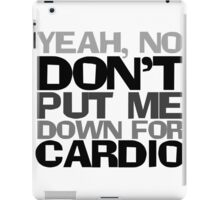 Yeah, no don't put me down for cardio iPad Case/Skin