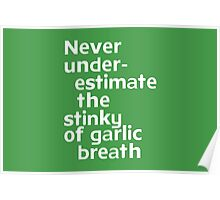 Never under-estimate the stinky of garlic breath Poster
