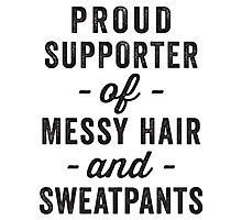 Proud Supporter Of Messy Hair And Sweatpants Photographic Print