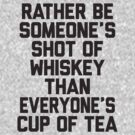 Rather Be Someone's Shot Of Whiskey by designsbybri