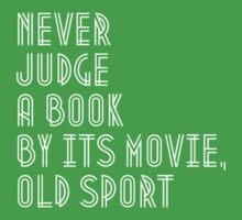 Never judge book by its movie, old sport by AAA-Ace