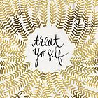 Treat Yo Self (Gold) by Cat Coquillette