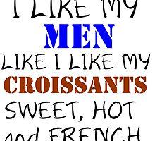 I LIKE MY MEN LIKE I LIKE MY CROISSANTS by Divertions