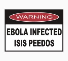 WARNING - EBOLA INFECTED ISIS PEEDOS T-Shirt