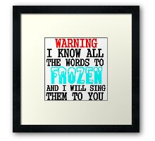 WARNING I KNOW ALL THE WORDS TO FROZEN Framed Print
