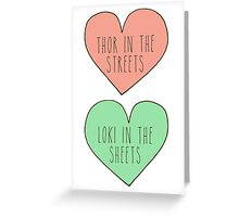 thor in the streets, loki in the sheets Greeting Card