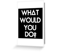 What Would You Do? Greeting Card