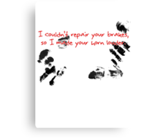 I couldn't repair your brakes, so I made your horn louder. Canvas Print