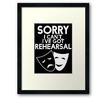 Sorry I Can't, I've Got Rehearsal (White) Framed Print