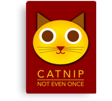 Catnip - not even once Canvas Print