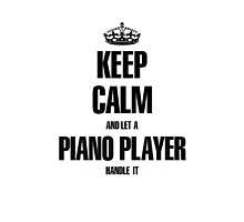 Keep calm let the Piano Player handle it by A1rnmu74 N