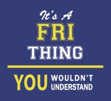 It's A FRI thing, you wouldn't understand !! by satro