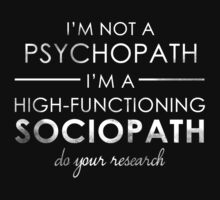 I'm not a Psychopath, I'm a High-functioning Sociopath - Do your research (White lettering) by Redsdesign