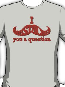 I mustache you a question (red) T-Shirt