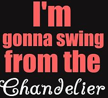 I'M GONNA SWING FROM THE CHANDELIER by Divertions