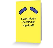 Everything's Coming Up Milhouse Greeting Card